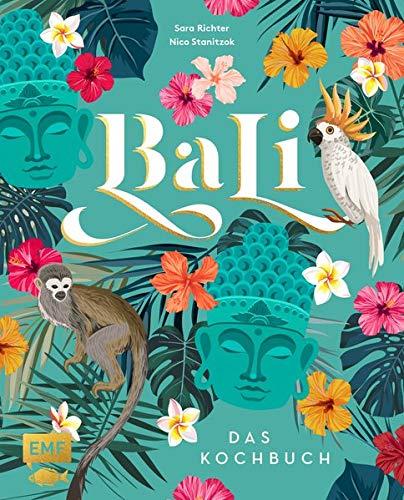 Bali – Das Kochbuch: 80 authentische Rezepte von klassisch-indonesisch bis modern, Reisereportagen und eindrucksvolle Impressionen