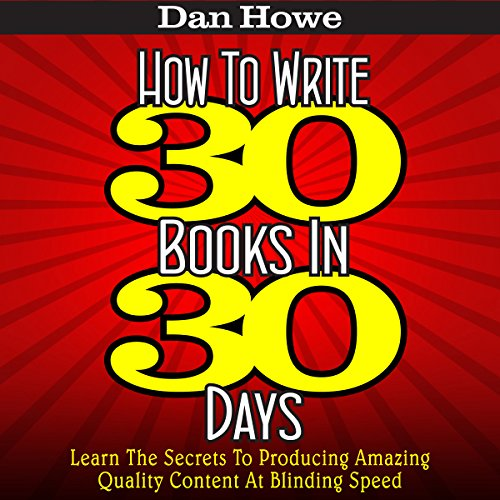 How to Write 30 Books in 30 Days     Learn the Secrets to Producing Amazing Quality Content at Blinding Speed              By:                                                                                                                                 Dan Howe                               Narrated by:                                                                                                                                 Eddie Frierson                      Length: 1 hr and 6 mins     1 rating     Overall 4.0