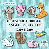 Aprender a dibujar animales bonitos: Proyectos de arte Paso A Paso. Ideal para niños de 4 a 8 años. (Todas mis actividades creativas)