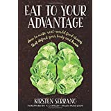 Eat to Your Advantage: How to Make Real-World Food Choices That Defend Your Body and Brain