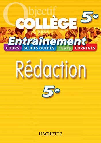 Objectif Collège - Entraînement - Rédaction 5ème: Rédaction 5ème