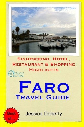 Faro Travel Guide: Sightseeing, Hotel, Restaurant & Shopping Highlights by Jessica Doherty (2014-11-21)