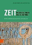 Zeit in den Kulturen des Altertums: Antike Chronologie im Spiegel der Quellen