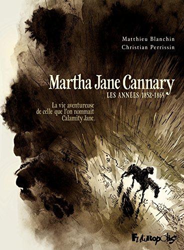 Martha Jane Cannary (Tome 1) - La vie aventureuse de celle qu'on nommait Calamity Jane: La vie aventureuse de celle que l'on nommait Calamity Jane
