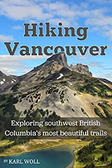 Hiking Vancouver: Exploring Southwest British Columbia's Most Beautiful Trails by [Karl Woll]