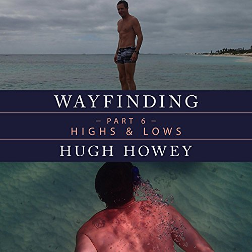 Wayfinding Part 6: Highs and Lows                   By:                                                                                                                                 Hugh Howey                               Narrated by:                                                                                                                                 Graham Vick                      Length: 58 mins     2 ratings     Overall 4.5
