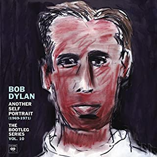 Another Self Portrait (1969-1971): The Bootleg Series, Vol. 10 by Bob Dylan (2013-08-27)