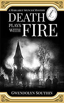 Death Plays With Fire: (A Margaret Spencer Mystery) by [Gwendolyn Southin]