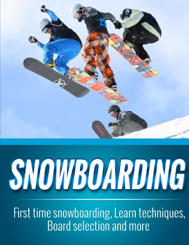 Snowboarding: First time snowboarding, Learn techniques, Board selection and more (English Edition)
