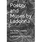 Poetry and Muses by Ladonna: The Nearly Complete Collection (# giveortakeafew)