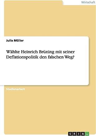 Wählte Heinrich Brüning mit seiner Deflationspolitik den falschen Weg?