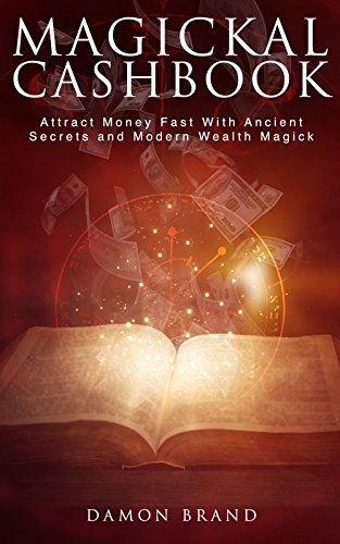 Magickal Cashbook: Attract Money Fast With Ancient Secrets And Modern Wealth Magick (The Gallery of Magick)