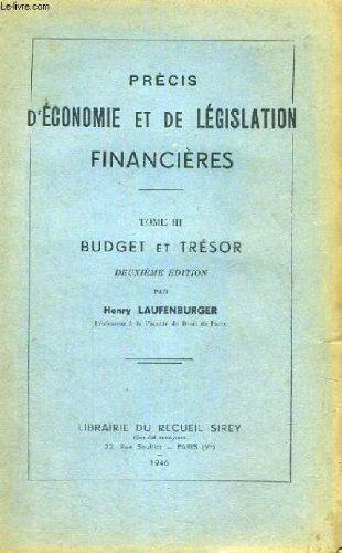 PRECIS D'ECONOMIE ET DE LEGISLATION FINANCIERES - TOME III BUDGET ET TRESOR - DEUXIMEME EDITION