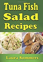 Tuna Fish Salad Recipes: Cookbook for Tuna Fish Salad Sandwiches, Bowls and Wraps