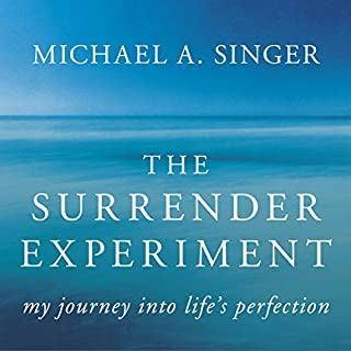 The Surrender Experiment                   By:                                                                                                                                 Michael A. Singer                               Narrated by:                                                                                                                                 Michael A. Singer                      Length: 7 hrs and 46 mins     309 ratings     Overall 4.7