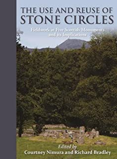 The Use and Reuse of Stone Circles: Fieldwork at five Scottish monuments and its implications