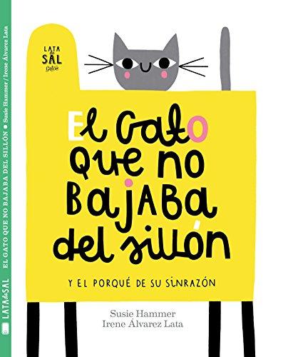 El Gato Que no bajaba del sillón: y el porqué de su sinrazón: 27 (Colección Gatos)