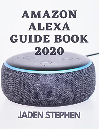 AMAZON ALEXA GUIDE BOOK 2020: A guidebook to take charge of your Amazon Alexa Speakers with actual screen shots to assist even a beginner will boss Alexa easily....
