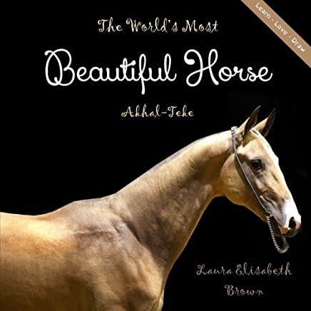The Akhal Teke: Desert Horse To Olympic Champion and Back Again