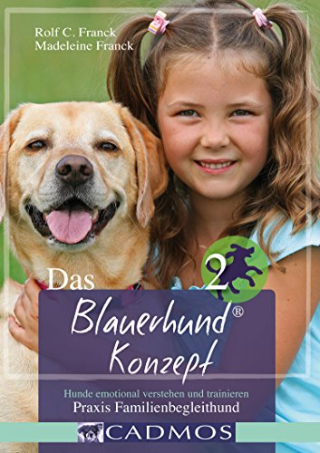 Das Blauerhundkonzept 2: Hunde emotional verstehen und trainieren - Praxis Familienbegleithund (Haltung & Erziehung)