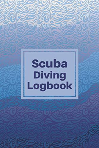 Scuba Diving Logbook: Diver Journal to Record Training for Women, Men, Dive Log Book Tracker Diary for Beginner, Intermediate.