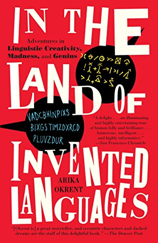 Compare Textbook Prices for In the Land of Invented Languages: Adventures in Linguistic Creativity, Madness, and Genius 35142nd Edition ISBN 9780812980899 by Okrent, Arika