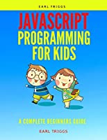 javascript programming for kids: A Complete Beginners Guide Front Cover