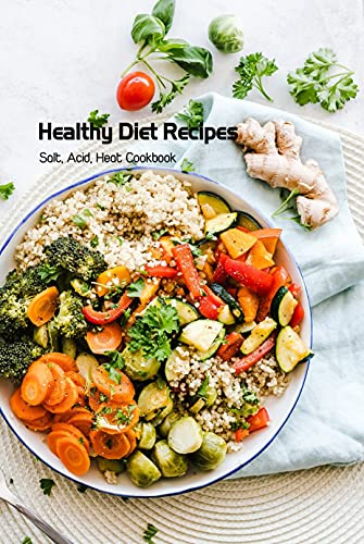 Healthy Diet Recipes: Salt, Acid, Heat Cookbook: Kitchen Lab Cookbook (English Edition)