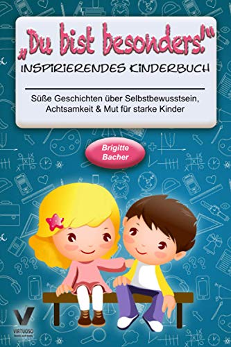 """Süße Geschichten über Selbstbewusstsein, Achtsamkeit & Mut für starke Kinder: """"Du bist besonders!"""" - inspirierendes Kinderbuch (Geschenkbuch für Kinder)"""