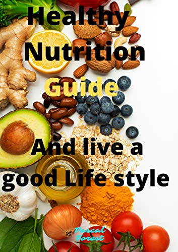 Healthy Nutrition Guide: And live a good Life style (English Edition)