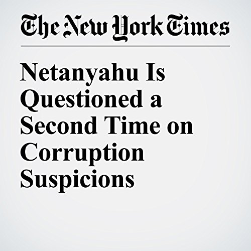 Netanyahu Is Questioned a Second Time on Corruption Suspicions copertina