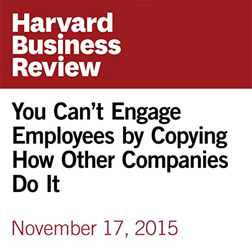 You Can't Engage Employees by Copying How Other Companies Do It copertina