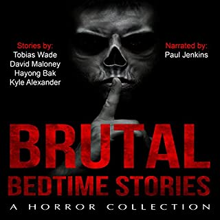 Brutal Bedtime Stories     A Supernatural Horror Story Collection              By:                                                                                                                                 Ha-yong Bak,                                                                                        David Maloney,                                                                                        Kyle Alexander,                   and others                          Narrated by:                                                                                                                                 Paul Jenkins                      Length: 8 hrs and 2 mins     Not rated yet     Overall 0.0