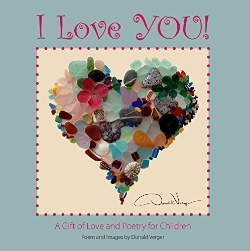 I Love You! - A Gift of Love and Poetry For Children by Donald Verger (2015) Hardcover