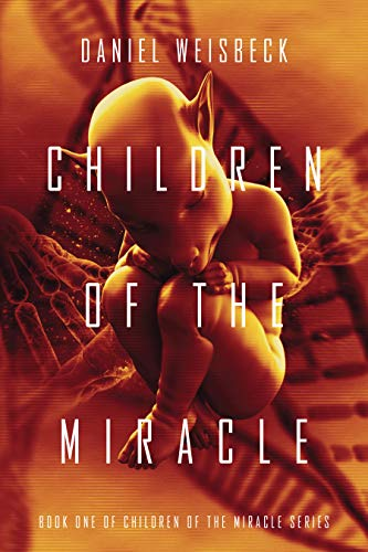 Children of the Miracle: A dystopian thriller (The Children of the Miracle Book 1)