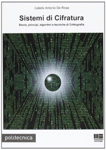 Sistemi di cifratura. Storia, principi, algoritmi e tecniche di crittografia