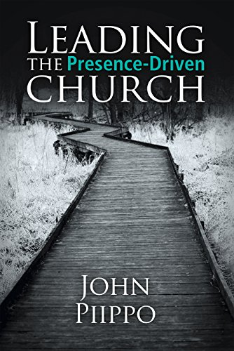 Leading the Presence-Driven Church by [John Piippo]