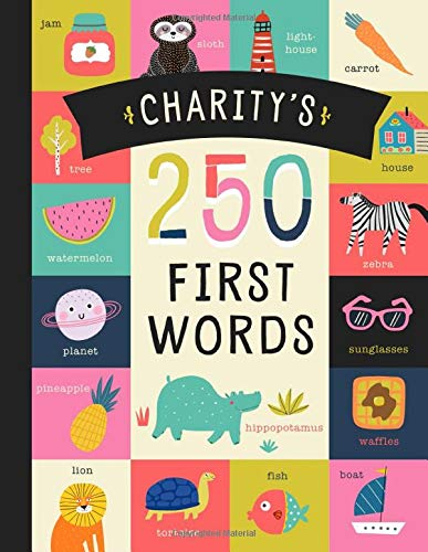 Charity's 250 First Words: A Personalized Book of Words Just for Charity! (Personalized Children's Book Gift)