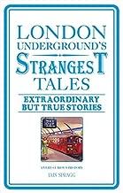 London Underground's Strangest Tales: Extraordinary but True Stories (Strangest series) by Iain Spragg (2013-11-01)