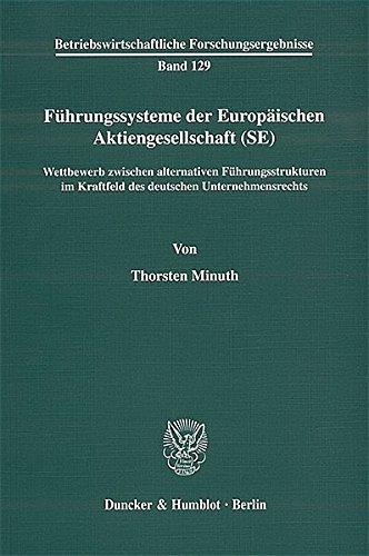 Führungssysteme der Europäischen Aktiengesellschaft (SE).: Wettbewerb zwischen alternativen Führungsstrukturen im Kraftfeld des deutschen ... Forschungsergebnisse)