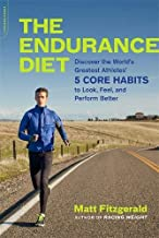 The Endurance Diet: Discover the 5 Core Habits of the World s Greatest Athletes to Look, Feel, and Perform Better