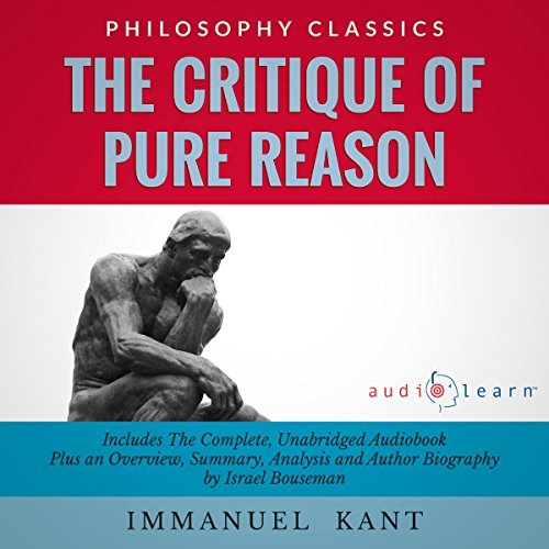 The Critique of Pure Reason by Immanuel Kant     The Complete Work Plus an Overview, Chapter by Chapter Summary and Author Biography!              By:                                                                                                                                 Immanuel Kant,                                                                                        Israel Bouseman                               Narrated by:                                                                                                                                 Marlain Angelides                      Length: 26 hrs and 49 mins     8 ratings     Overall 2.8
