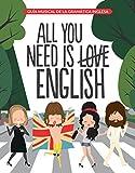All You Need is English: Guía musical de la gramática inglesa (Autoayuda y superación)