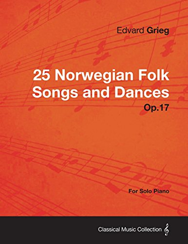 25 Norwegian Folk Songs and Dances Op.17 - For Solo Piano (English Edition)