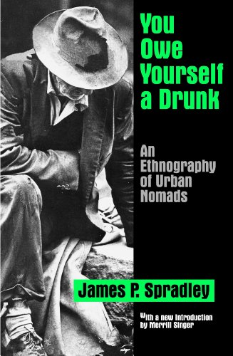 You Owe Yourself a Drunk: An Ethnography of Urban Nomads (English Edition)