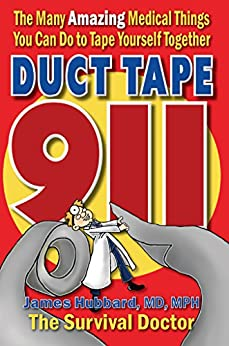 Duct Tape 911: The Many Amazing Medical Things You Can Do to Tape Yourself Together by [James Hubbard]