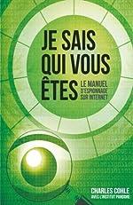 Je sais qui vous Etes - Le manuel d'espionnage sur Internet de Charles Cohle