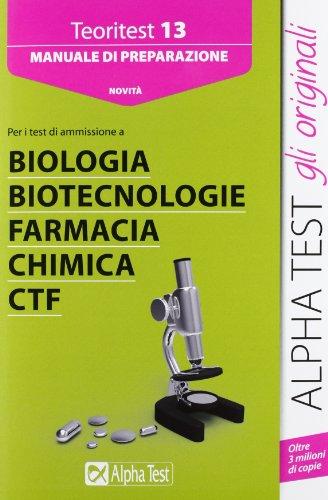 Alpha Test. Teoritest 13. Manuale per i test di ammissione a Biologia, Biotecnologie, Farmacia, Chimica, CTF