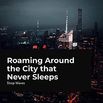 Roaming Around the City that Never Sleeps