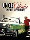 Uncle Gloria: One Helluva Ride!